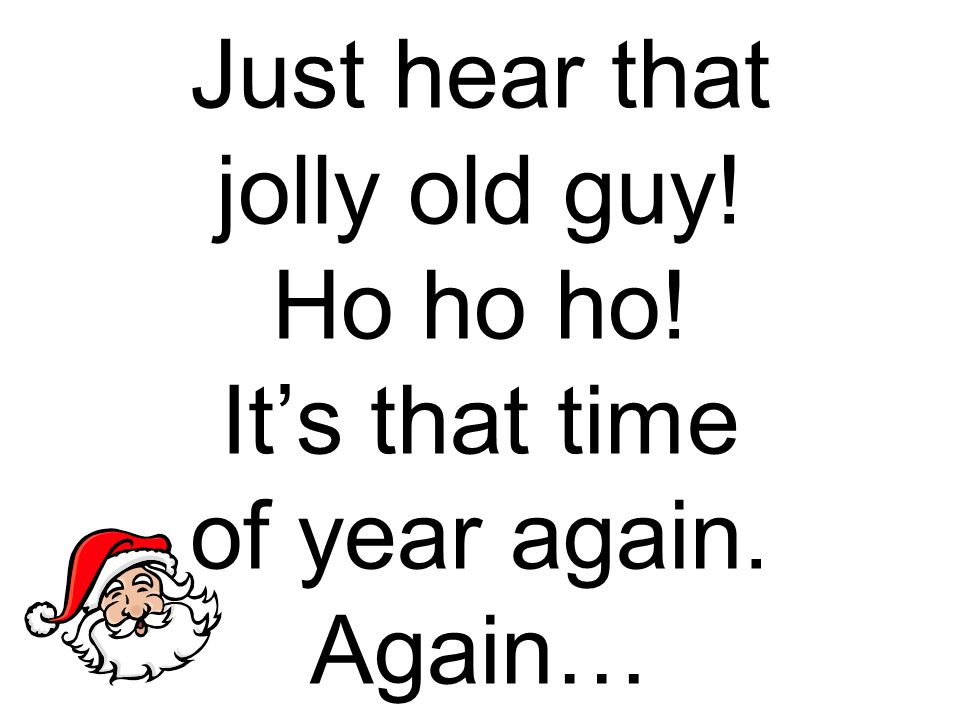 Just hear that jolly old guy. Ho ho ho. It's that time of year again