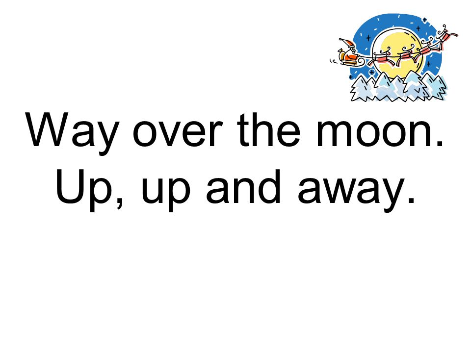Way over the moon. Up, up and away.