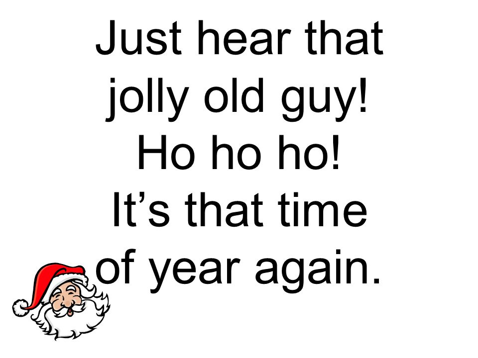 Just hear that jolly old guy! Ho ho ho! It's that time of year again.