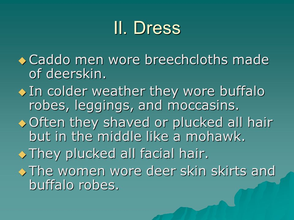 II. Dress Caddo men wore breechcloths made of deerskin.