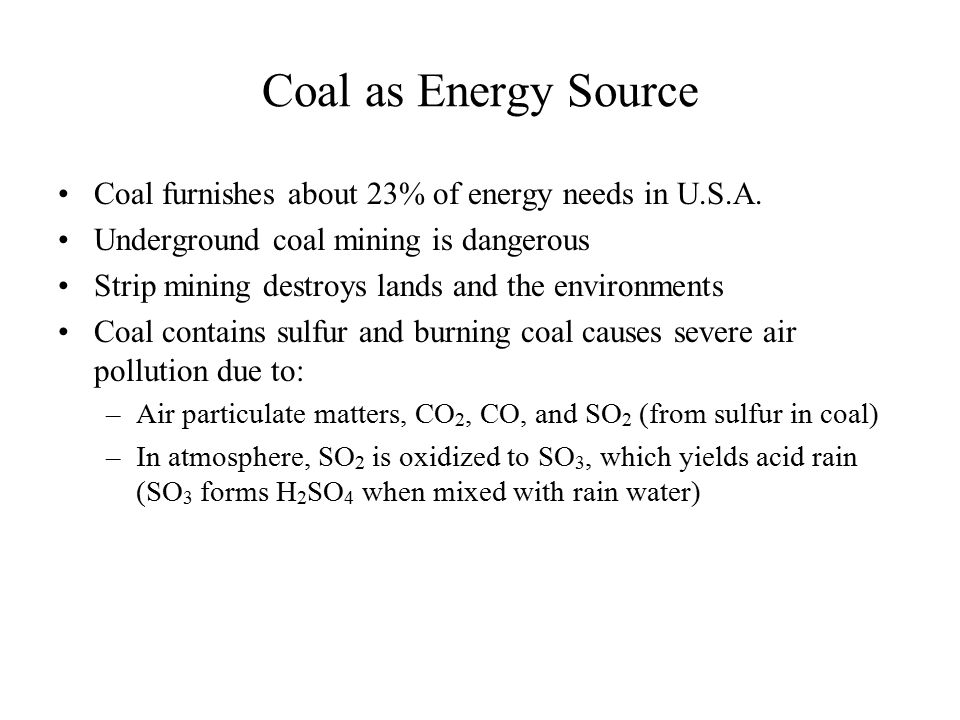 Coal as Energy Source Coal furnishes about 23% of energy needs in U.S.A. Underground coal mining is dangerous.