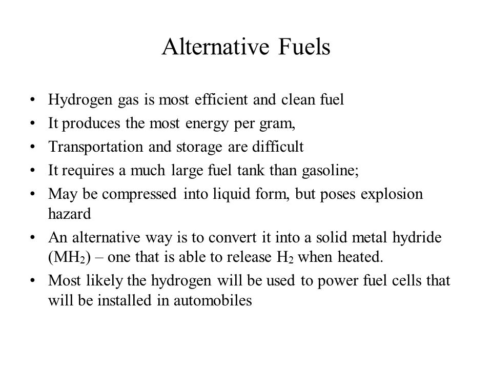 Alternative Fuels Hydrogen gas is most efficient and clean fuel