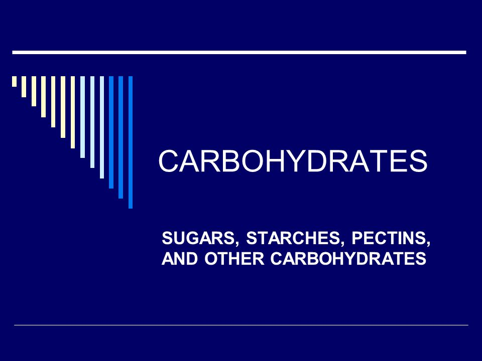 SUGARS, STARCHES, PECTINS, AND OTHER CARBOHYDRATES