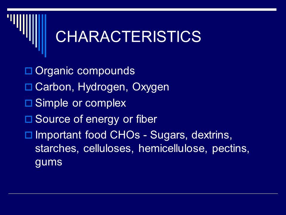 CHARACTERISTICS Organic compounds Carbon, Hydrogen, Oxygen