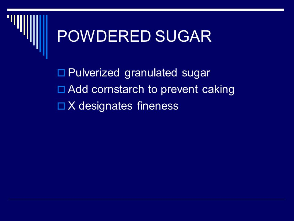 POWDERED SUGAR Pulverized granulated sugar