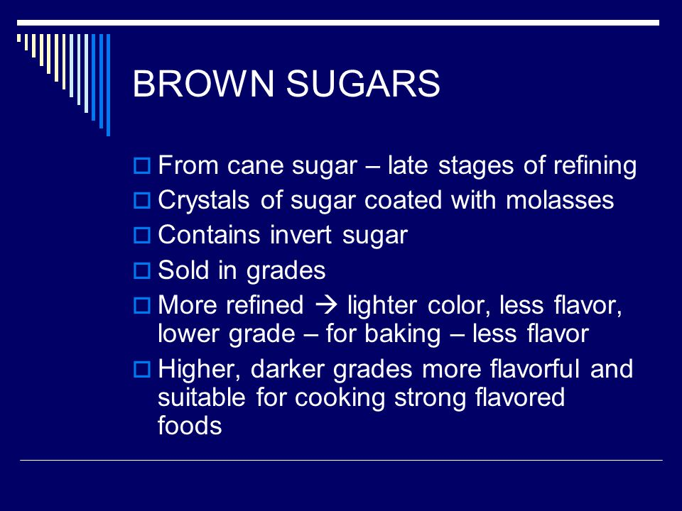 BROWN SUGARS From cane sugar – late stages of refining