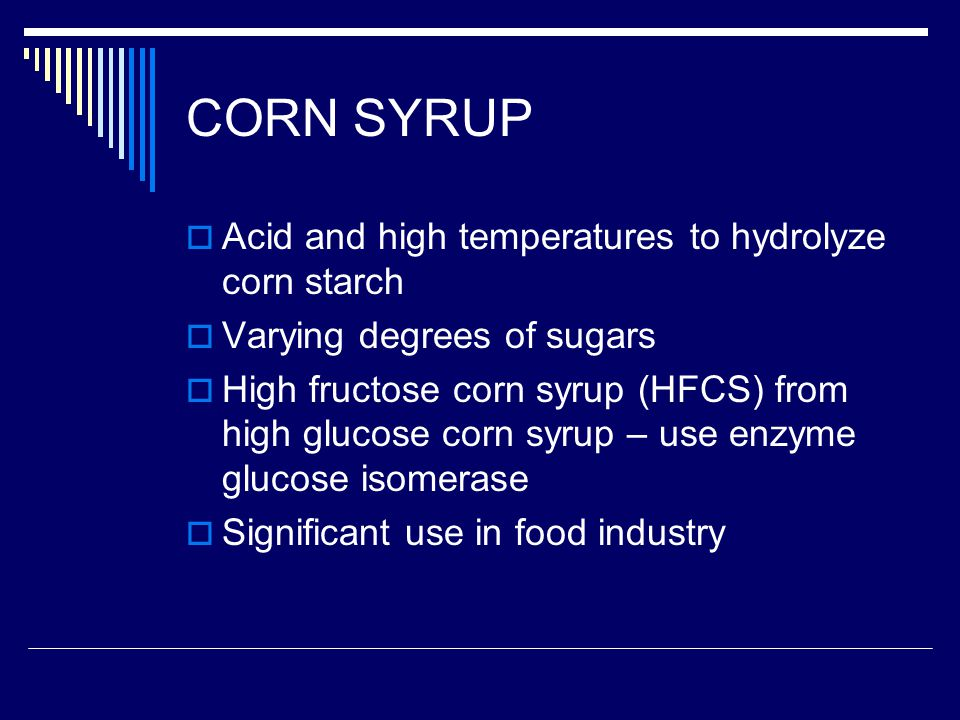 CORN SYRUP Acid and high temperatures to hydrolyze corn starch