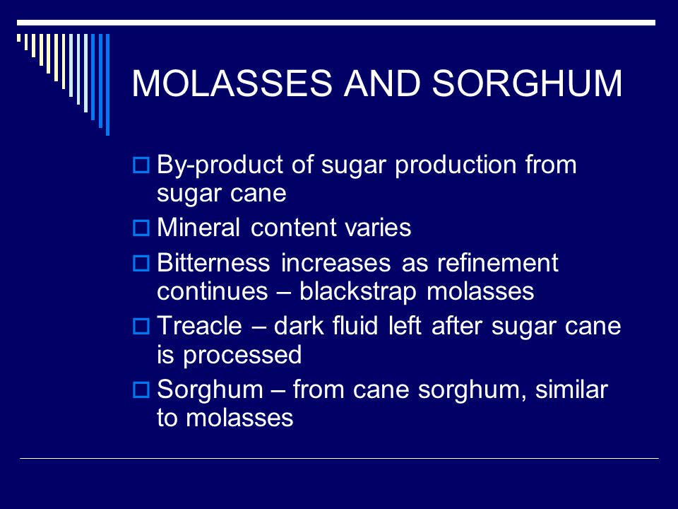 MOLASSES AND SORGHUM By-product of sugar production from sugar cane