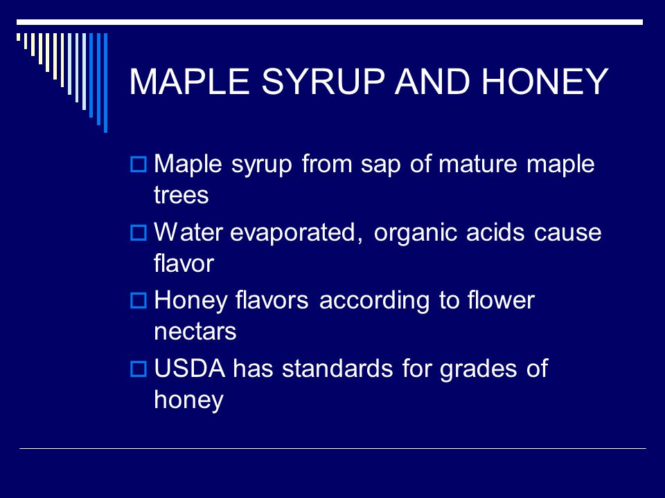 MAPLE SYRUP AND HONEY Maple syrup from sap of mature maple trees