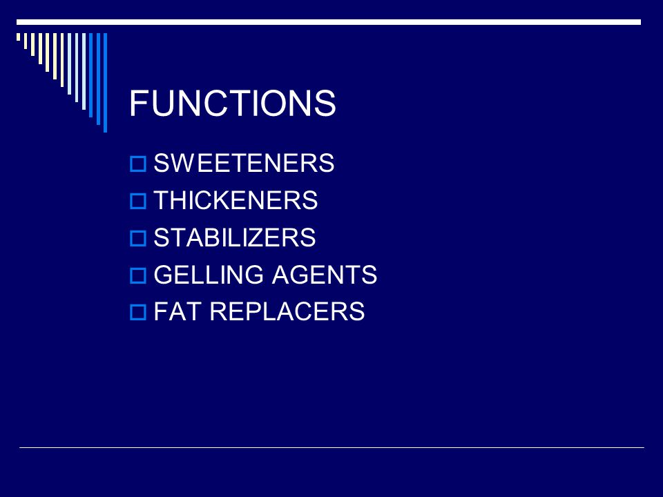 FUNCTIONS SWEETENERS THICKENERS STABILIZERS GELLING AGENTS