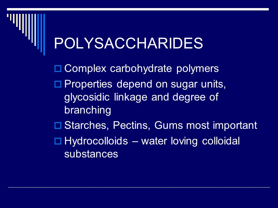POLYSACCHARIDES Complex carbohydrate polymers