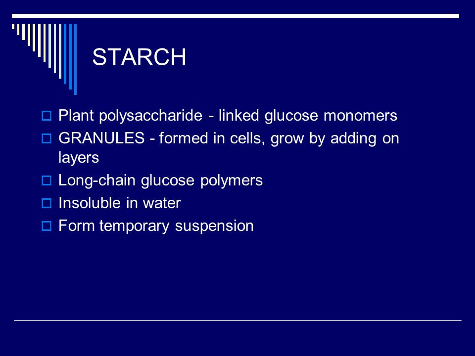 STARCH Plant polysaccharide - linked glucose monomers