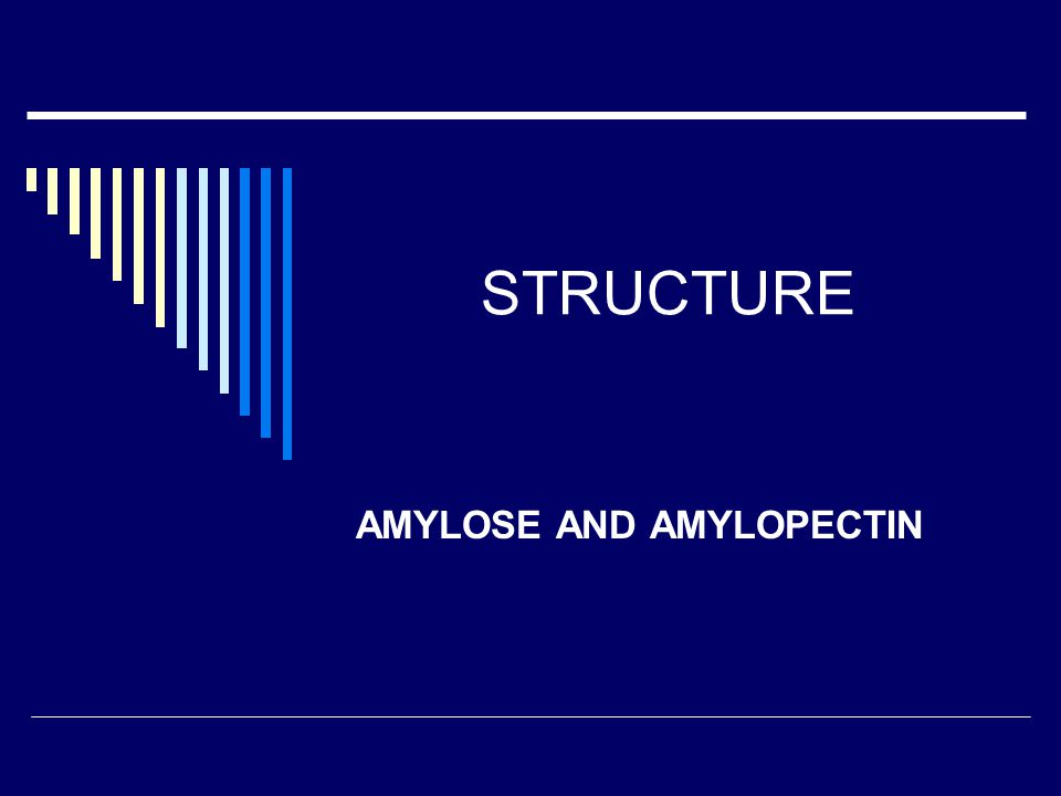 AMYLOSE AND AMYLOPECTIN