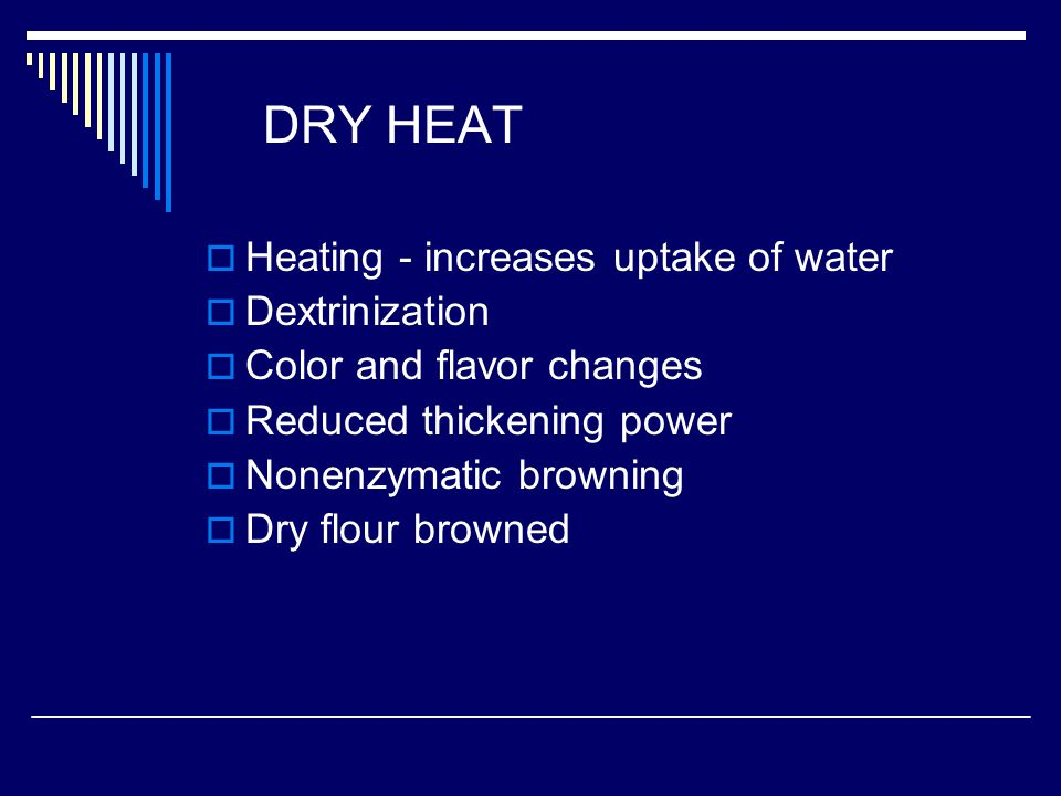 DRY HEAT Heating - increases uptake of water Dextrinization