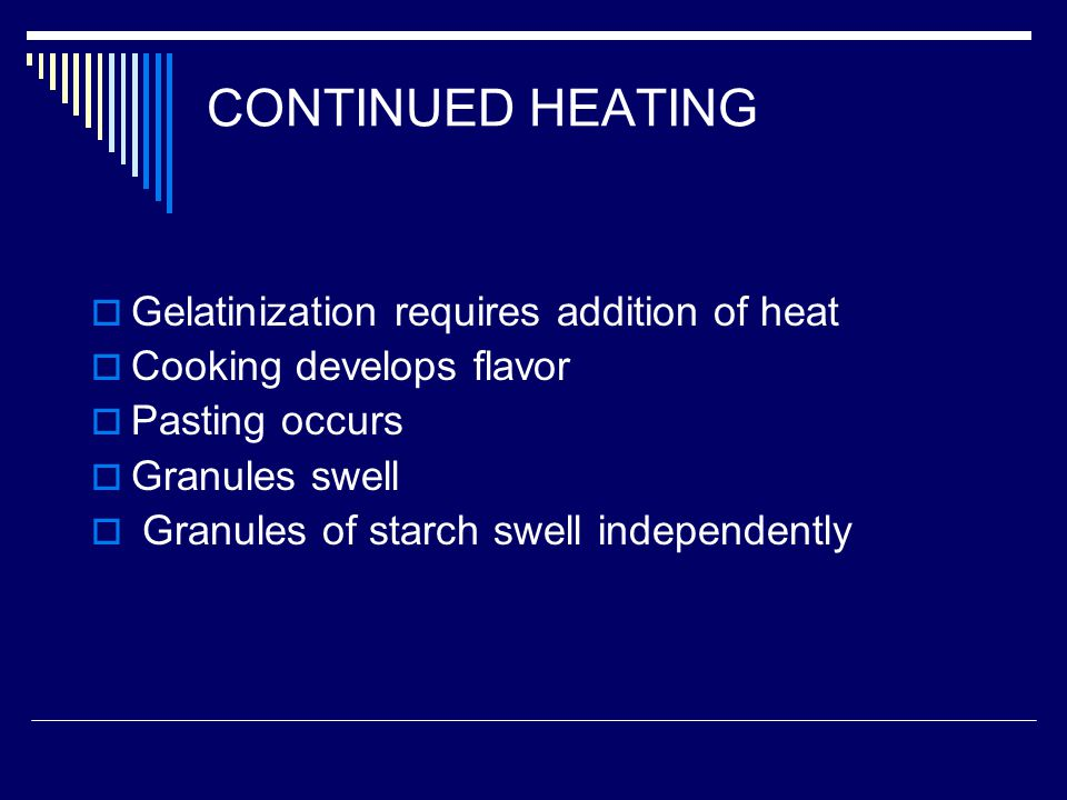 CONTINUED HEATING Gelatinization requires addition of heat