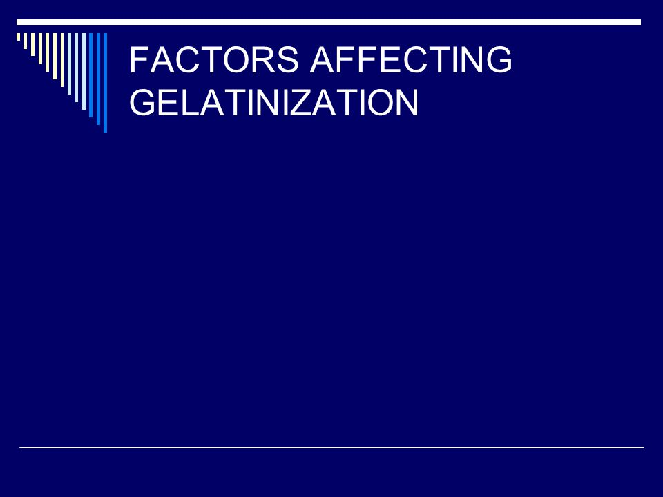 FACTORS AFFECTING GELATINIZATION