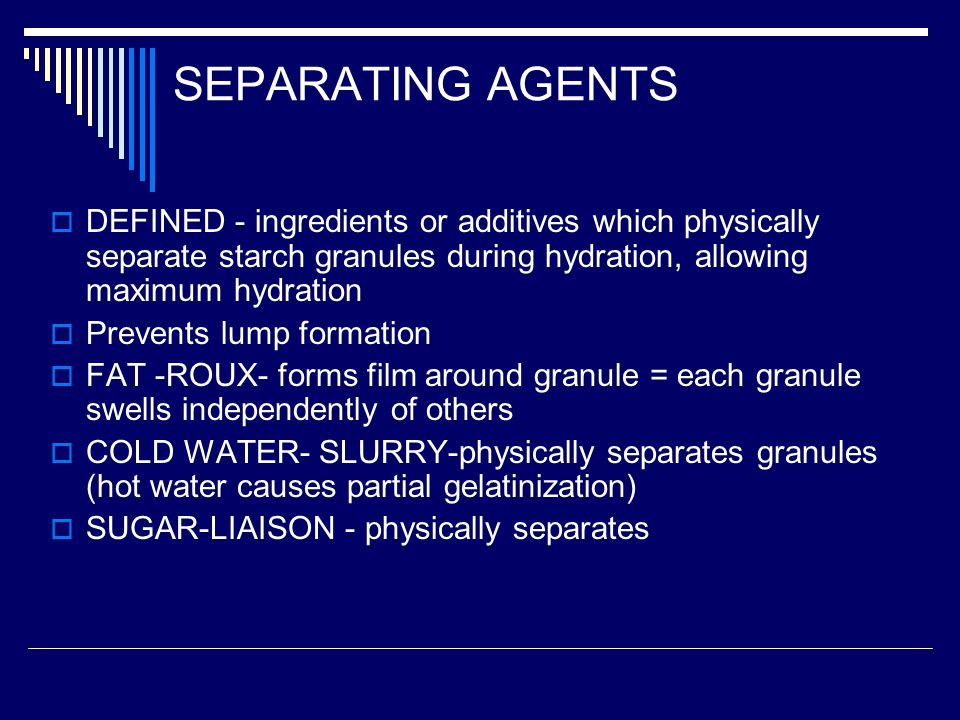 SEPARATING AGENTS DEFINED - ingredients or additives which physically separate starch granules during hydration, allowing maximum hydration.