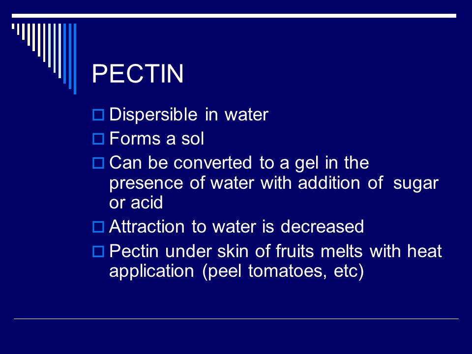 PECTIN Dispersible in water Forms a sol