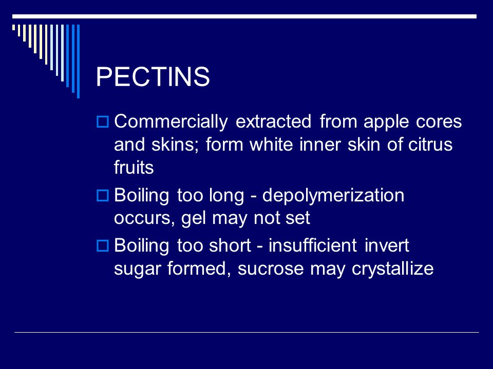 PECTINS Commercially extracted from apple cores and skins; form white inner skin of citrus fruits.