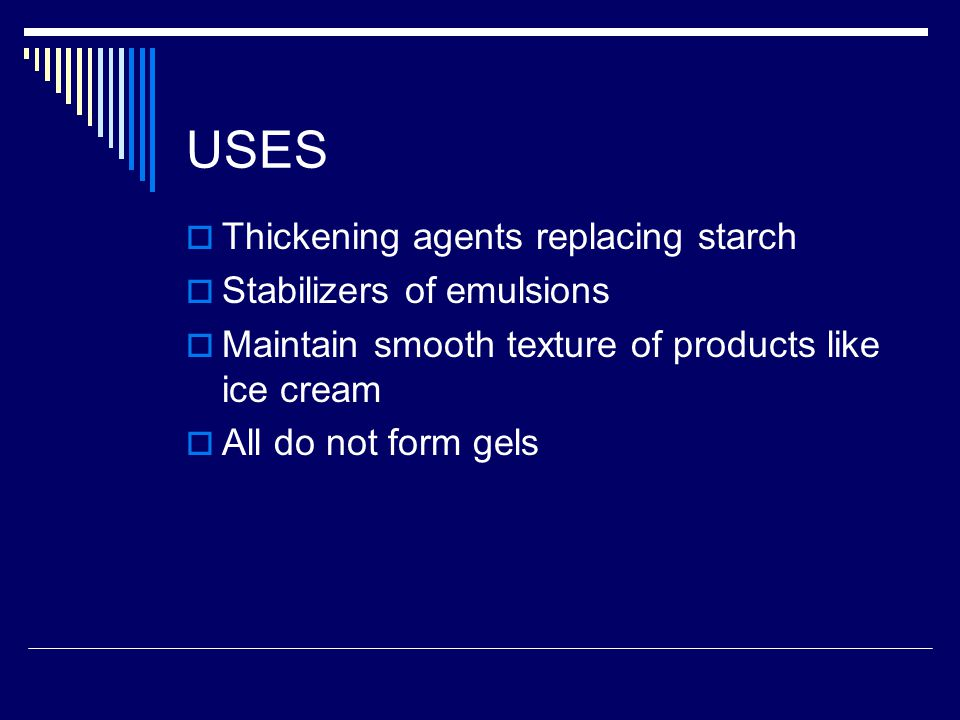 USES Thickening agents replacing starch Stabilizers of emulsions