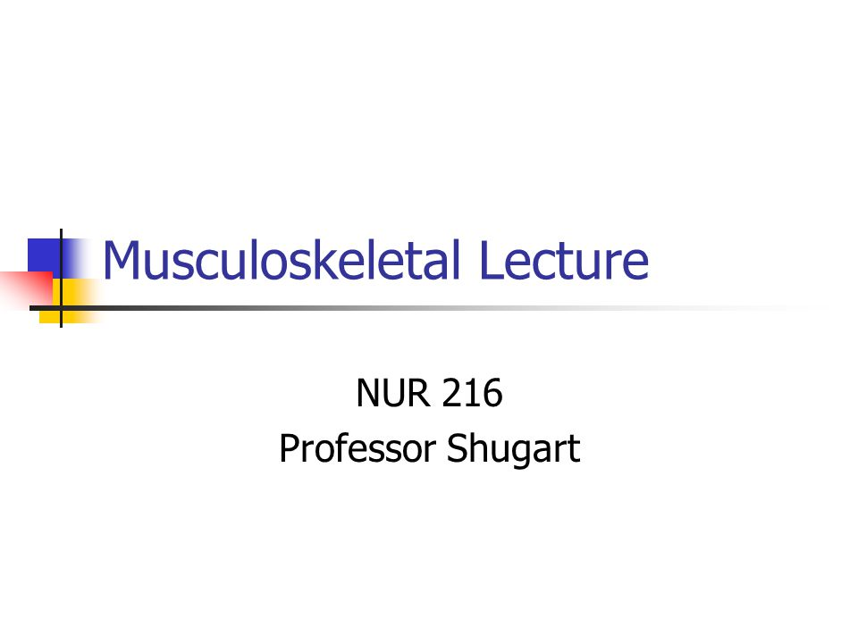 Musculoskeletal Lecture