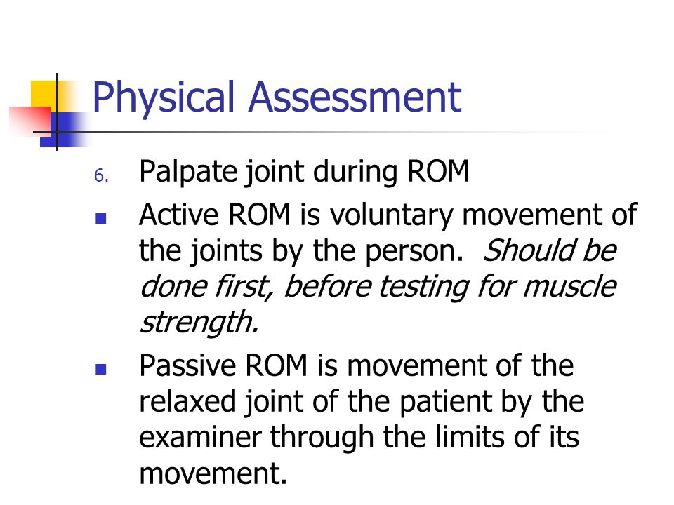 Physical Assessment Palpate joint during ROM
