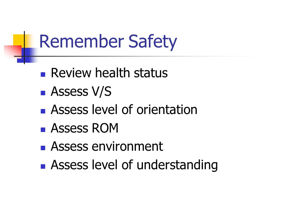 Remember Safety Review health status Assess V/S