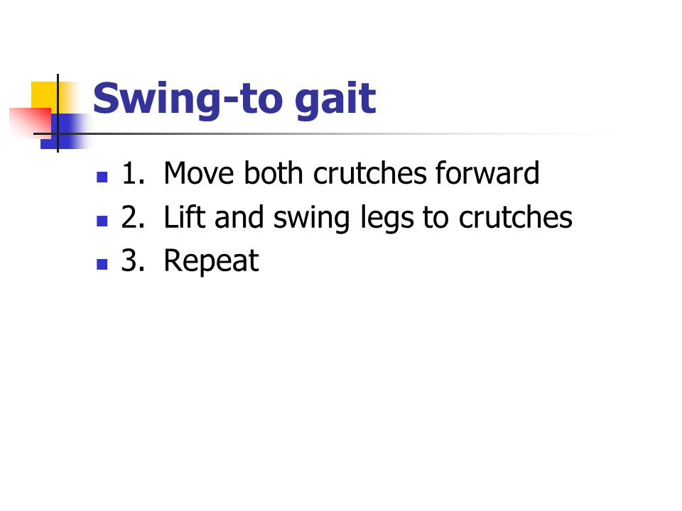 Swing‑to gait 1. Move both crutches forward