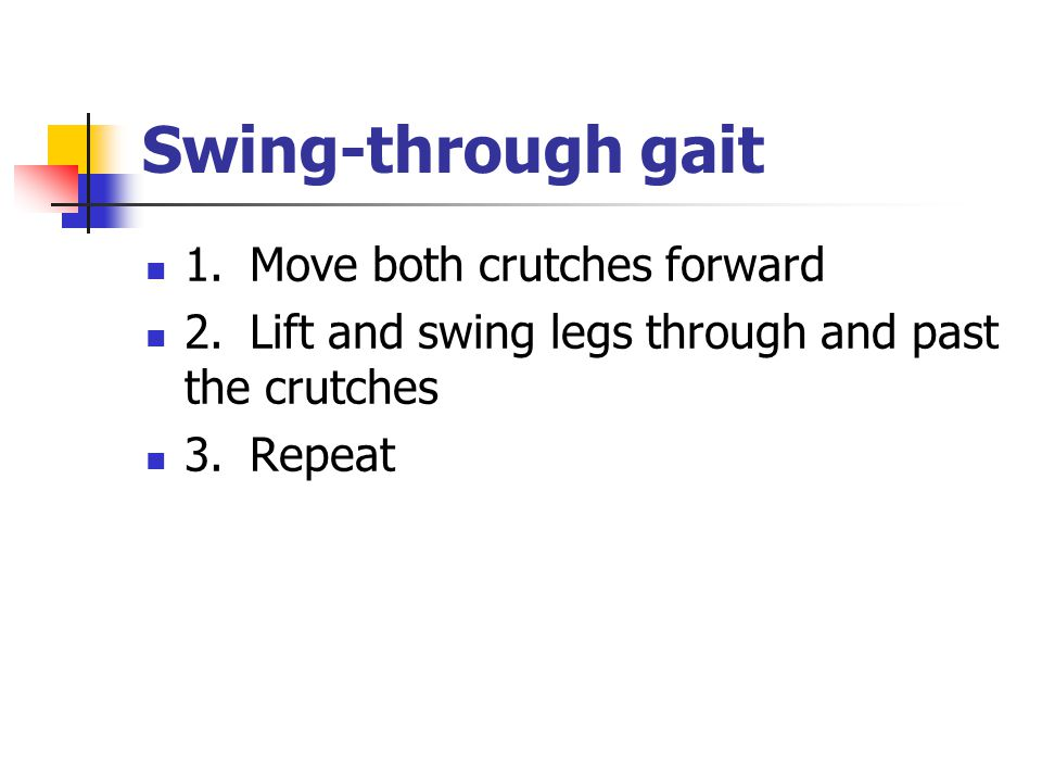 Swing‑through gait 1. Move both crutches forward