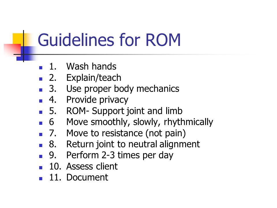 Guidelines for ROM 1. Wash hands 2. Explain/teach