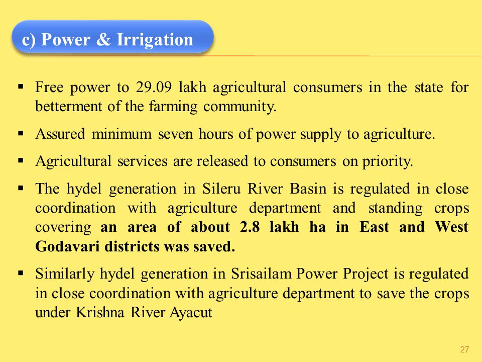 c) Power & Irrigation Free power to 29.09 lakh agricultural consumers in the state for betterment of the farming community.