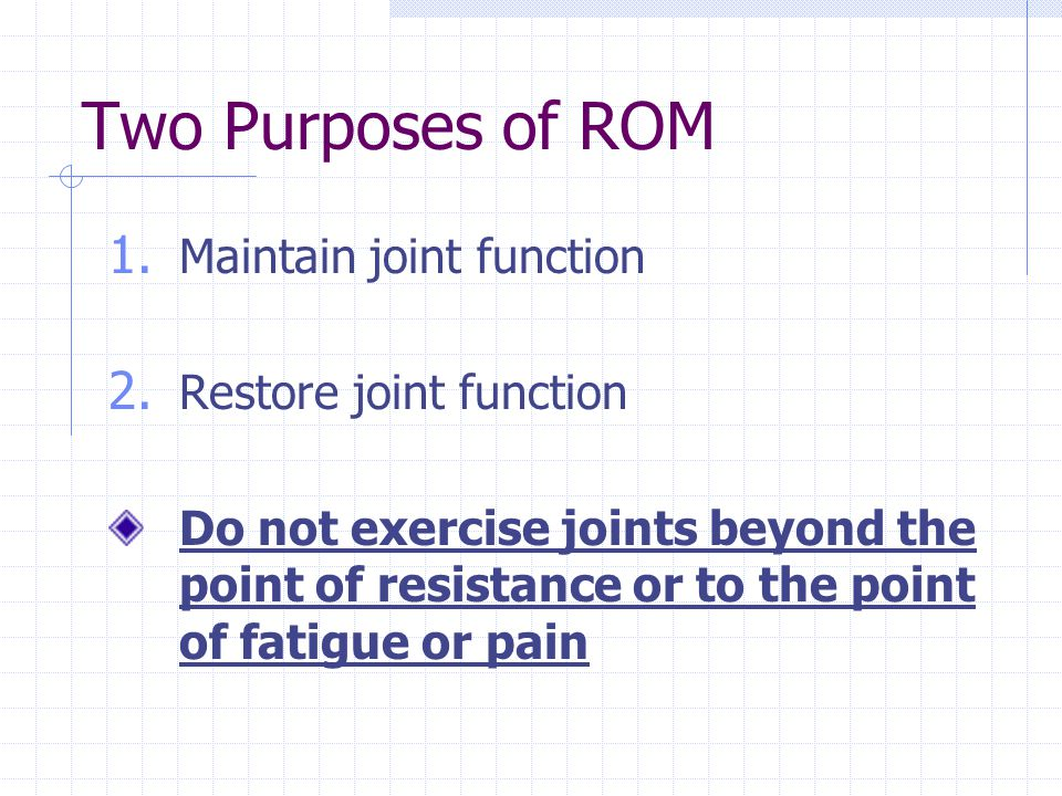 Two Purposes of ROM Maintain joint function Restore joint function