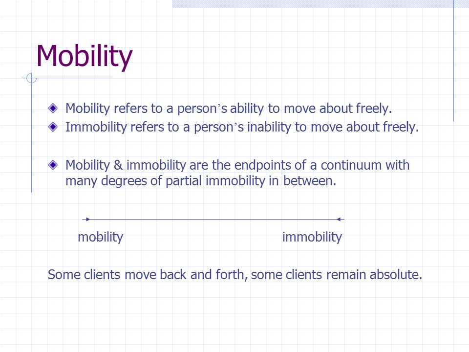 Mobility Mobility refers to a person's ability to move about freely.