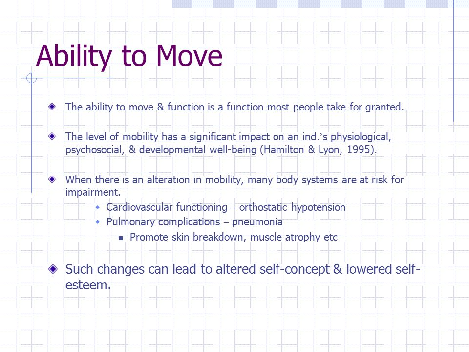 Ability to Move The ability to move & function is a function most people take for granted.