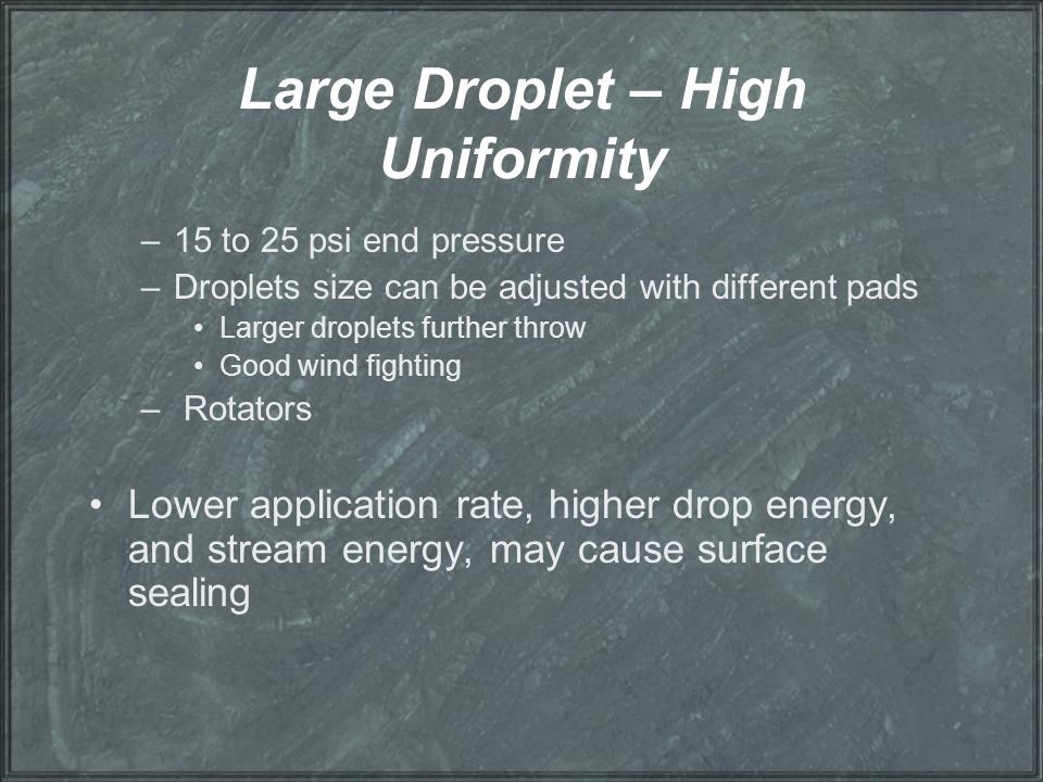 Large Droplet – High Uniformity