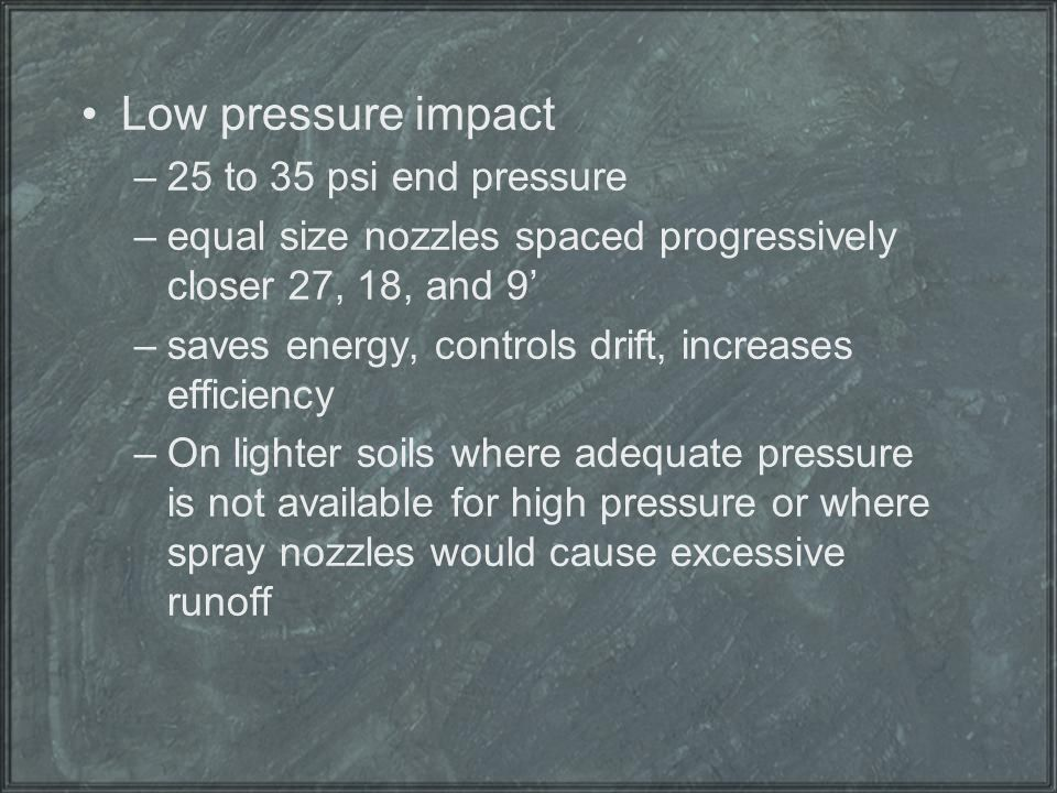 Low pressure impact 25 to 35 psi end pressure