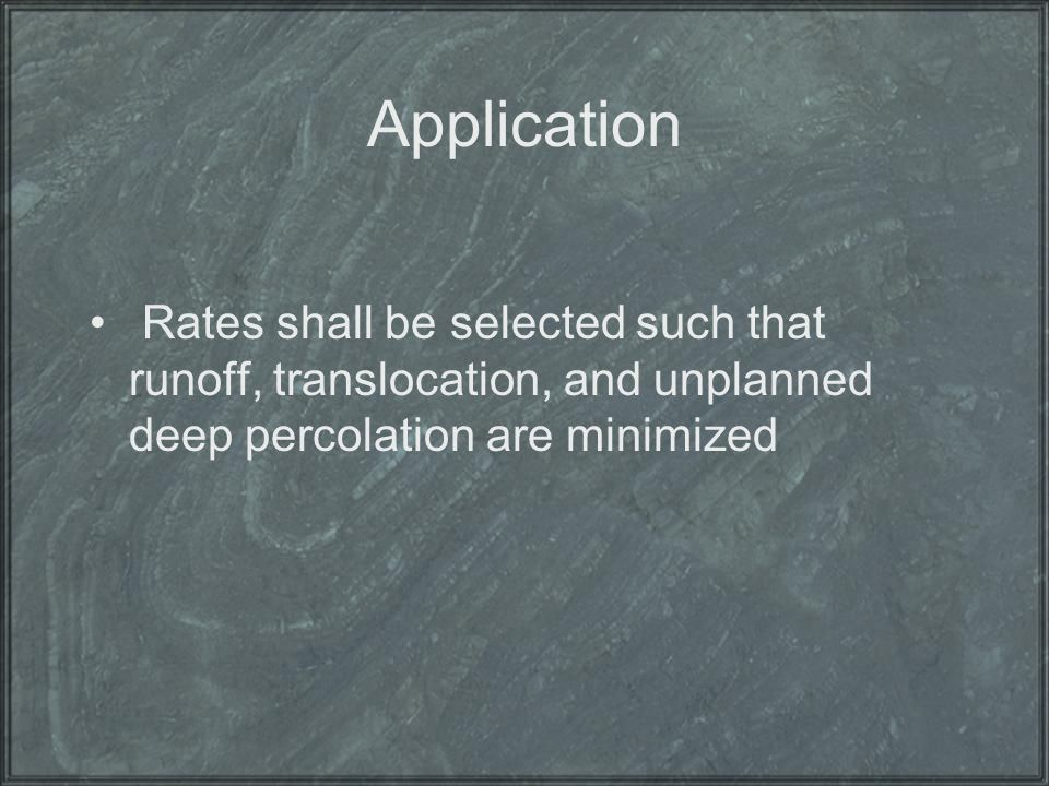 Application Rates shall be selected such that runoff, translocation, and unplanned deep percolation are minimized.