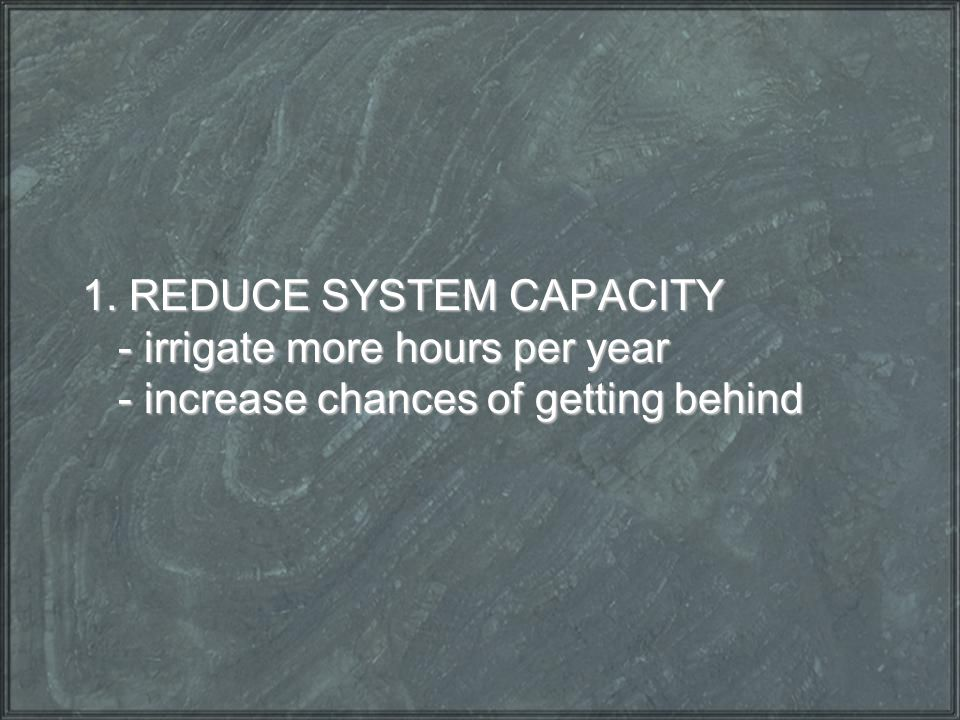 1. REDUCE SYSTEM CAPACITY