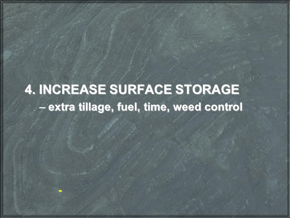 4. INCREASE SURFACE STORAGE