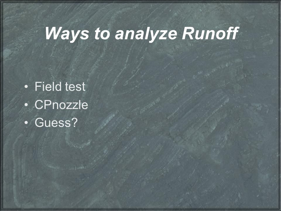 Ways to analyze Runoff Field test CPnozzle Guess