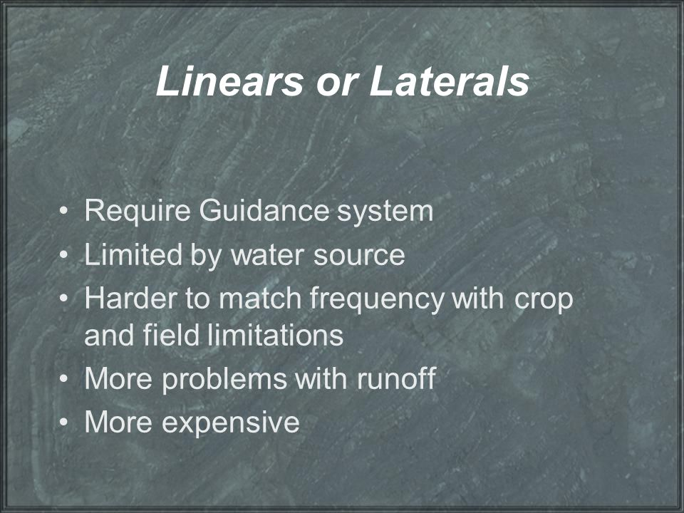 Linears or Laterals Require Guidance system Limited by water source