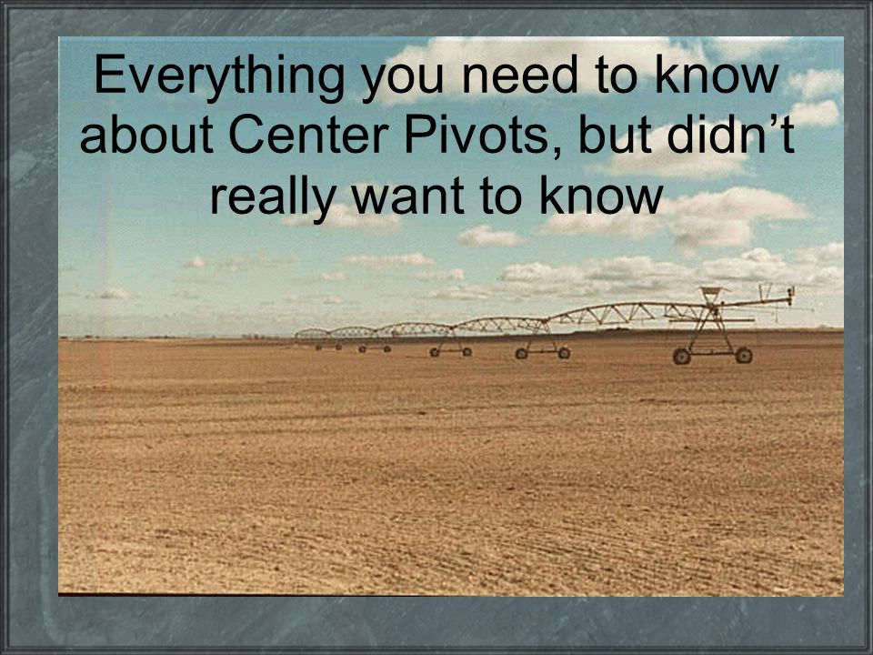 Everything you need to know about Center Pivots, but didn't really want to know