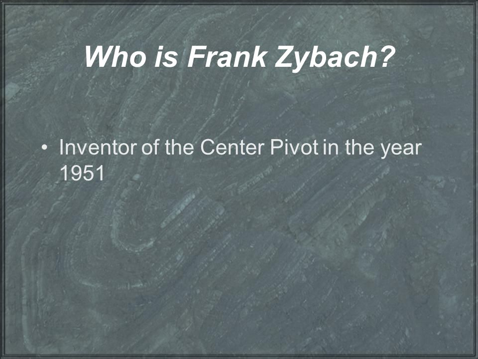Who is Frank Zybach Inventor of the Center Pivot in the year 1951