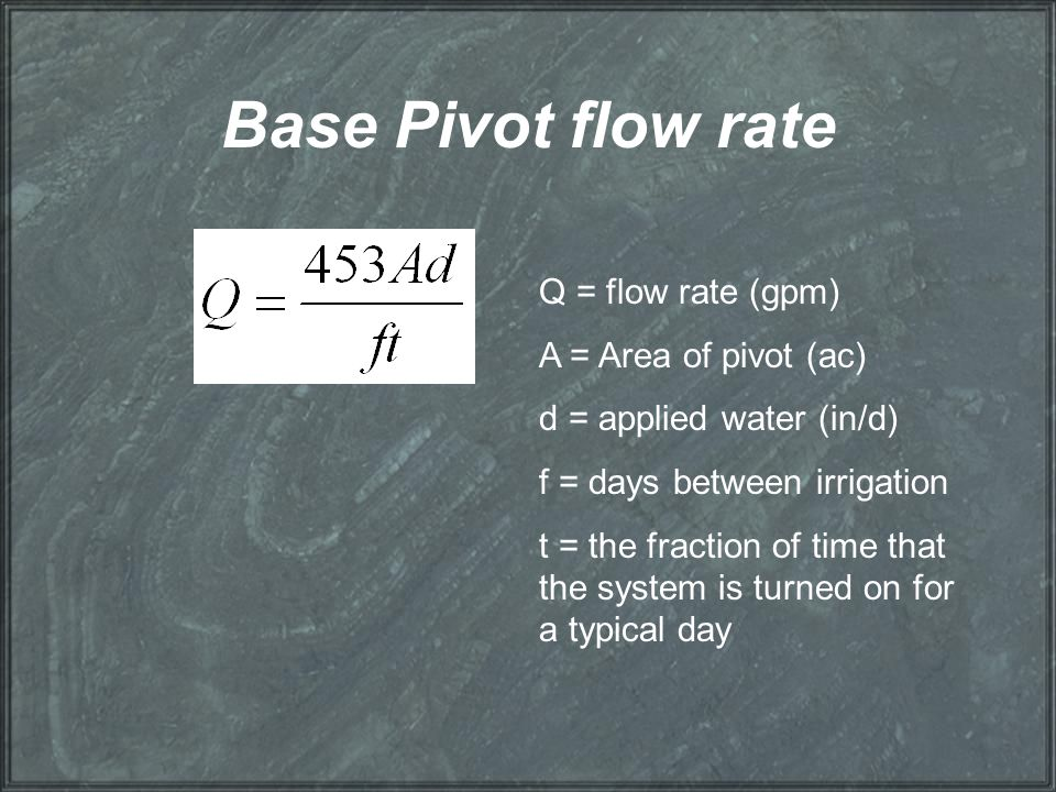 Base Pivot flow rate Q = flow rate (gpm) A = Area of pivot (ac)