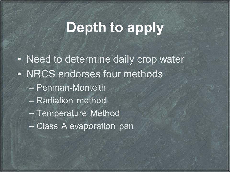 Depth to apply Need to determine daily crop water