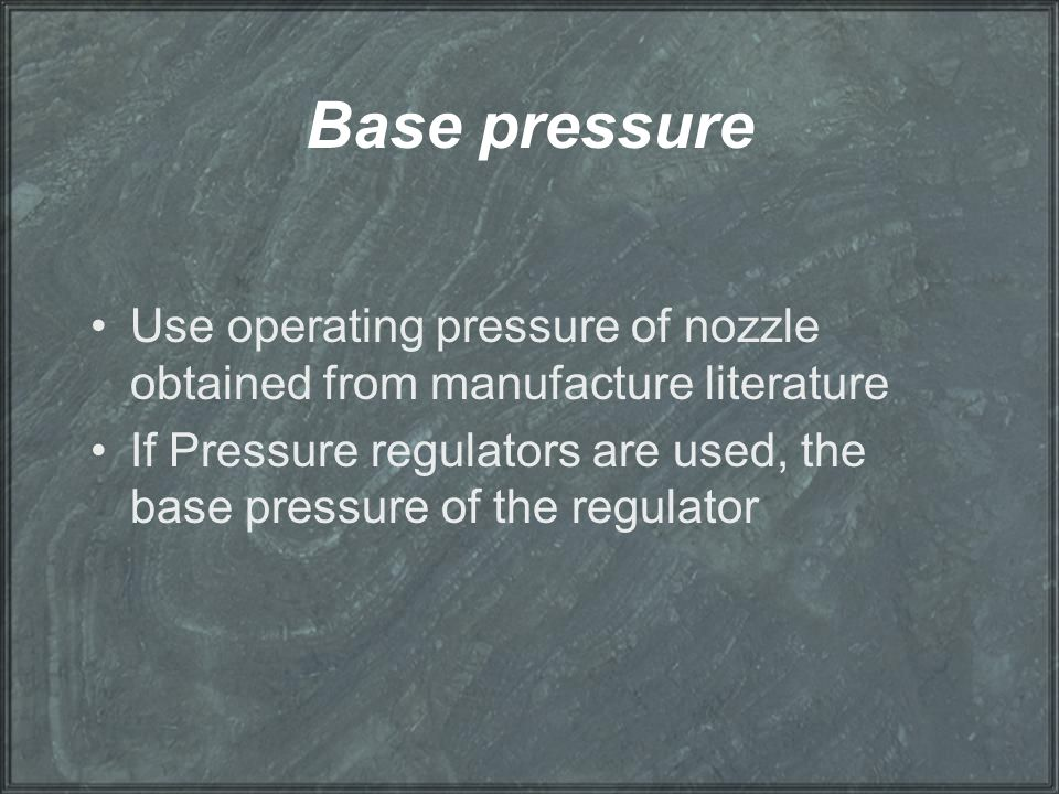 Base pressure Use operating pressure of nozzle obtained from manufacture literature.