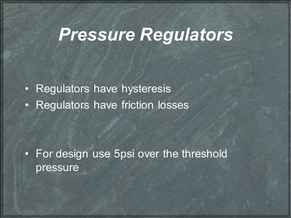 Pressure Regulators Regulators have hysteresis