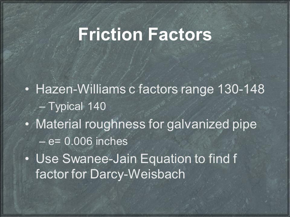 Friction Factors Hazen-Williams c factors range 130-148
