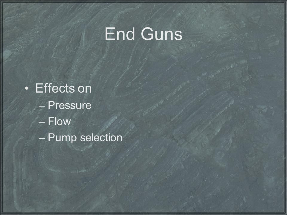 End Guns Effects on Pressure Flow Pump selection