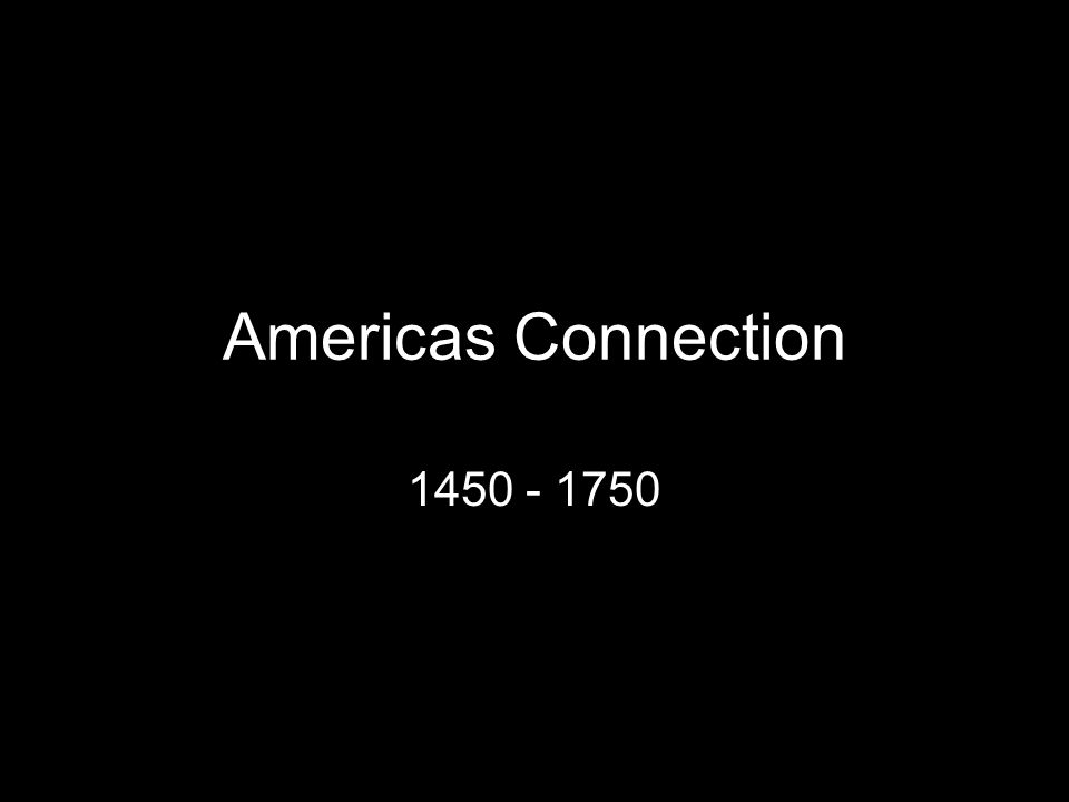Americas Connection 1450 - 1750